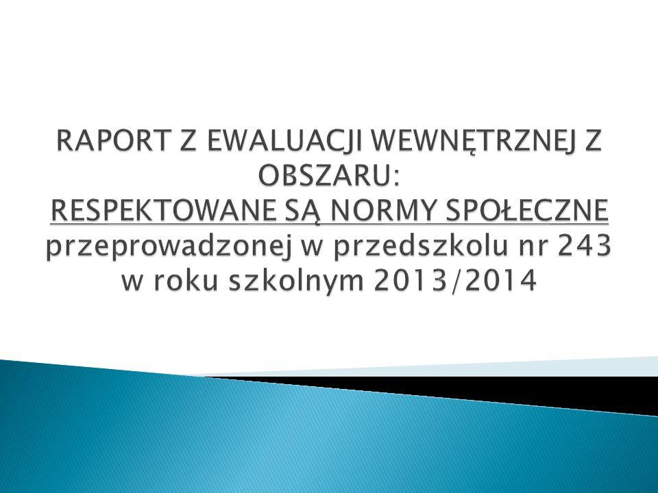 RAPORT Z EWALUACJI WEWNĘTRZNEJ Z OBSZARU: RESPEKTOWANE SĄ NORMY SPOŁECZNE przeprowadzonej w przedszkolu nr 243 w roku szkolnym 2013/2014
