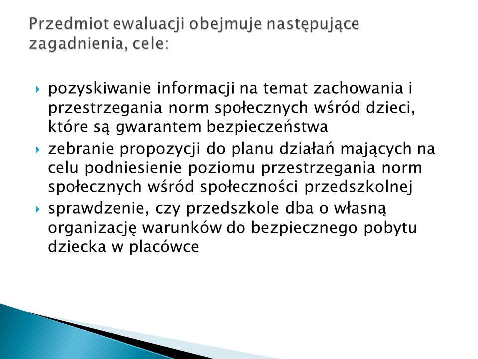 Przedmiot ewaluacji obejmuje następujące zagadnienia, cele: