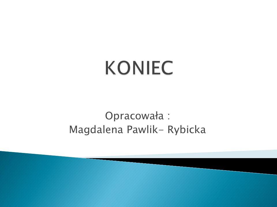 Opracowała : Magdalena Pawlik- Rybicka
