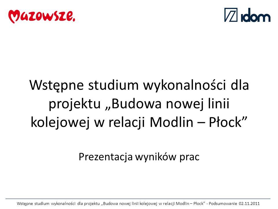 """Wstępne studium wykonalności dla projektu """"Budowa nowej linii kolejowej w relacji Modlin – Płock Prezentacja wyników prac"""