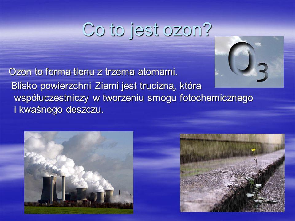 Co to jest ozon Ozon to forma tlenu z trzema atomami.