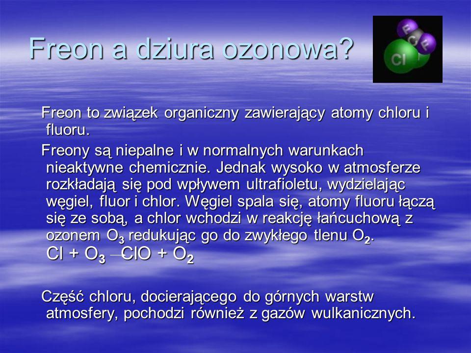 Freon a dziura ozonowa Freon to związek organiczny zawierający atomy chloru i fluoru.