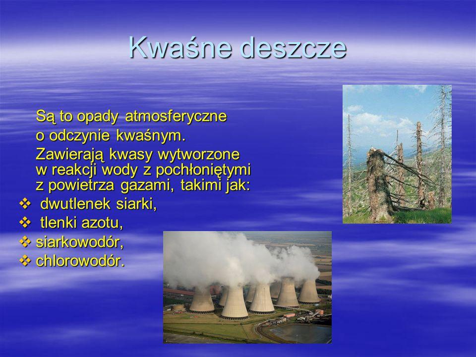 Kwaśne deszcze Są to opady atmosferyczne o odczynie kwaśnym.