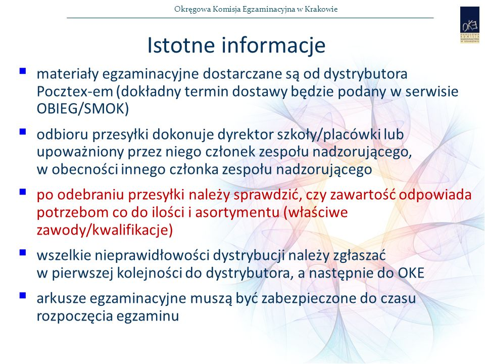 Istotne informacje materiały egzaminacyjne dostarczane są od dystrybutora Pocztex-em (dokładny termin dostawy będzie podany w serwisie OBIEG/SMOK)