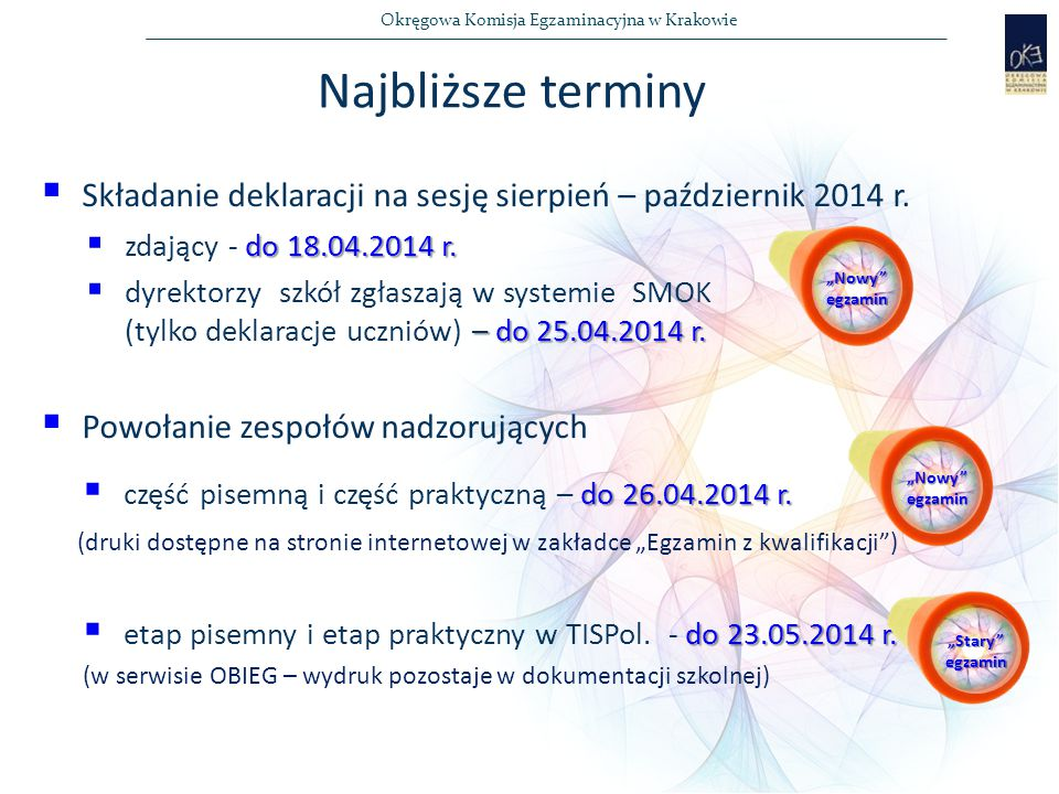 Najbliższe terminy Składanie deklaracji na sesję sierpień – październik 2014 r. zdający - do 18.04.2014 r.