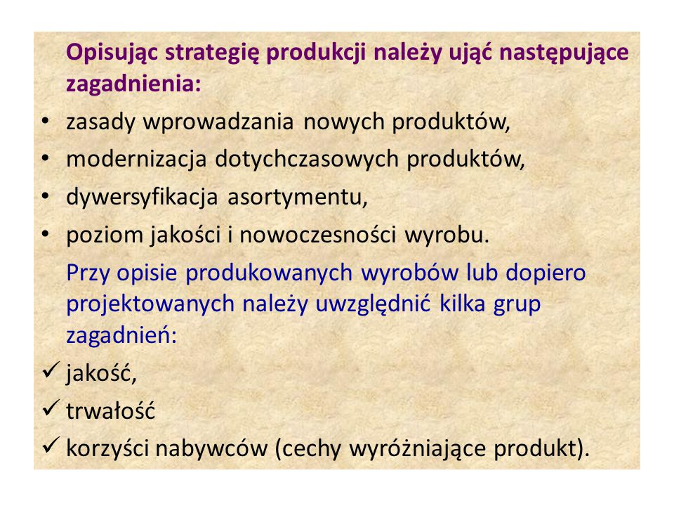 Opisując strategię produkcji należy ująć następujące zagadnienia: