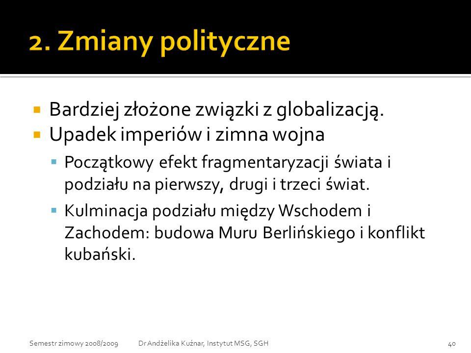 2. Zmiany polityczne Bardziej złożone związki z globalizacją.