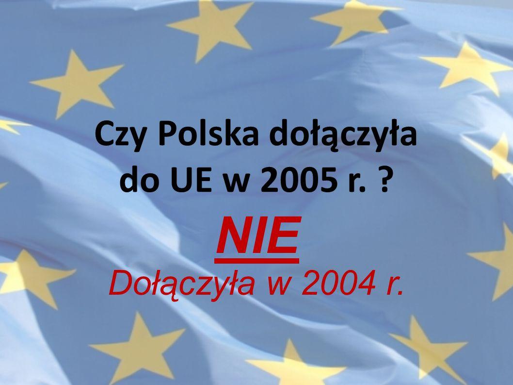 Czy Polska dołączyła do UE w 2005 r.