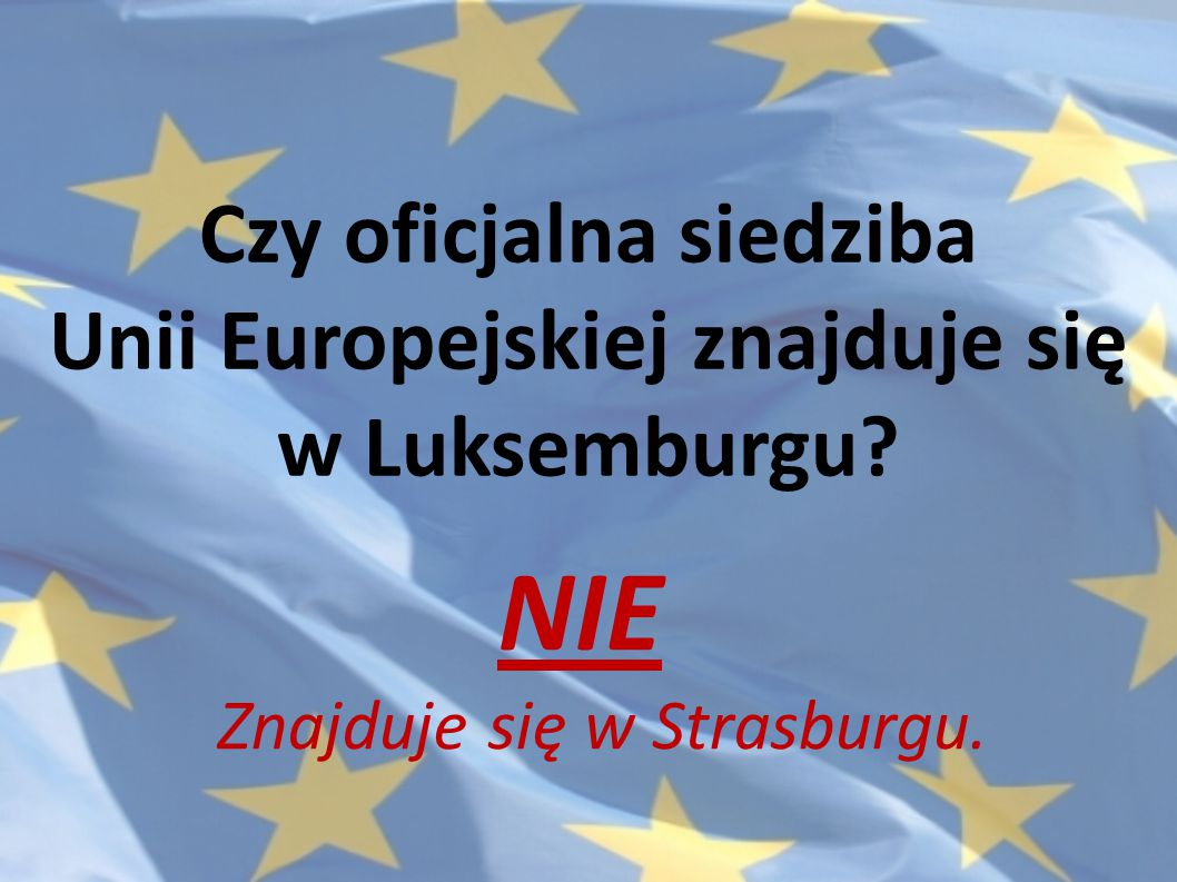 Czy oficjalna siedziba Unii Europejskiej znajduje się w Luksemburgu