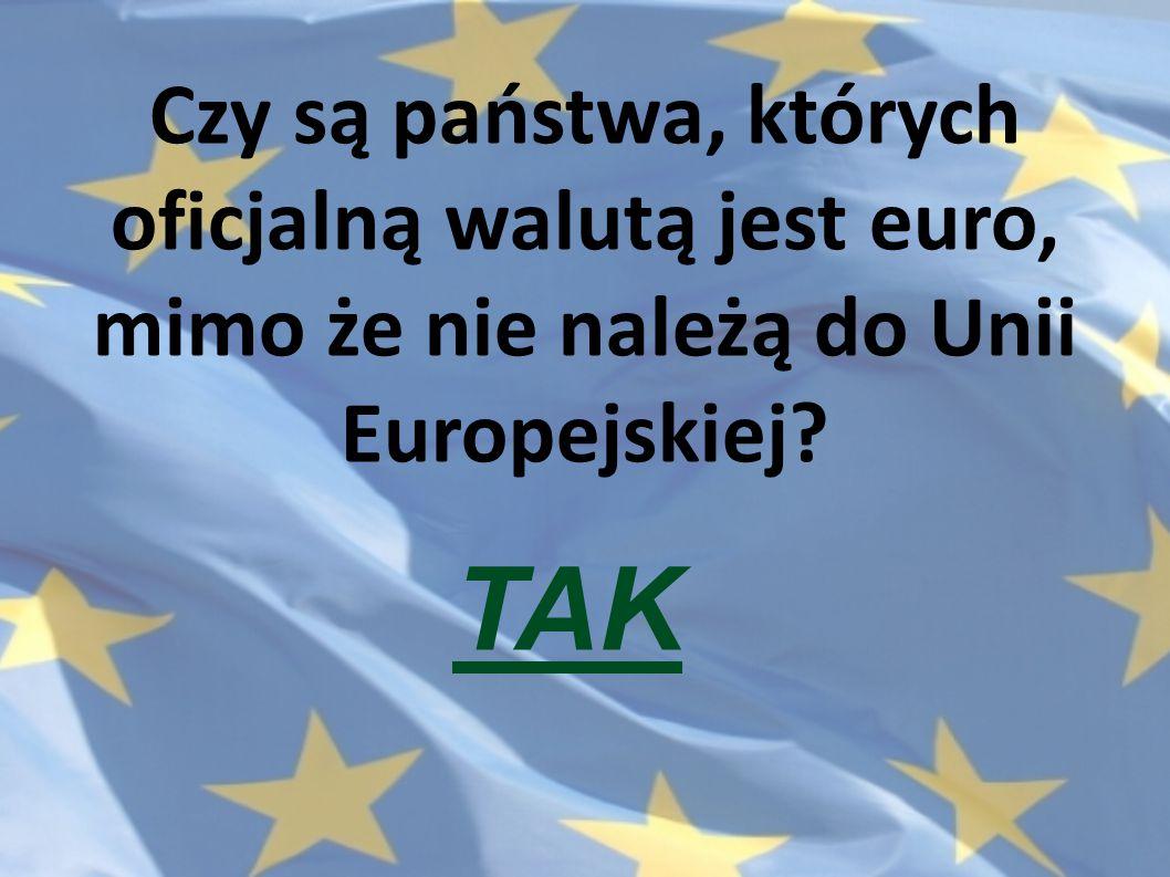 Czy są państwa, których oficjalną walutą jest euro, mimo że nie należą do Unii Europejskiej
