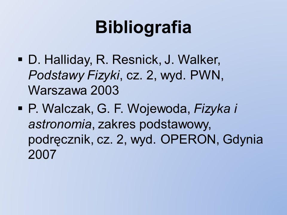 Bibliografia D. Halliday, R. Resnick, J. Walker, Podstawy Fizyki, cz. 2, wyd. PWN, Warszawa 2003.