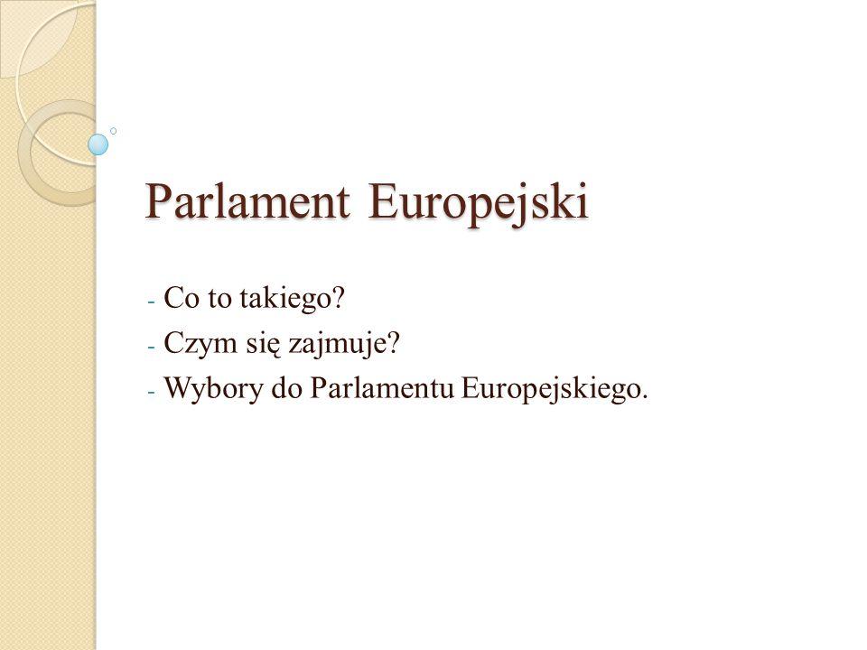 Co to takiego Czym się zajmuje Wybory do Parlamentu Europejskiego.