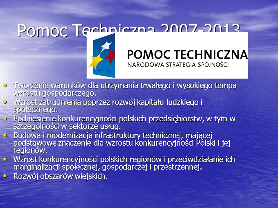 Pomoc Techniczna 2007-2013 Tworzenie warunków dla utrzymania trwałego i wysokiego tempa wzrostu gospodarczego.