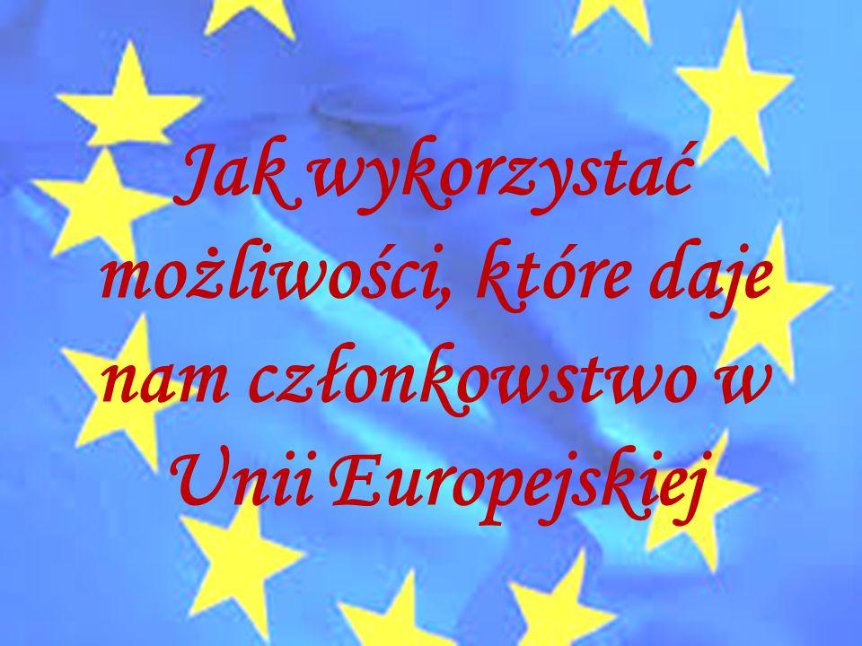Jak wykorzystać możliwości, które daje nam członkowstwo w Unii Europejskiej