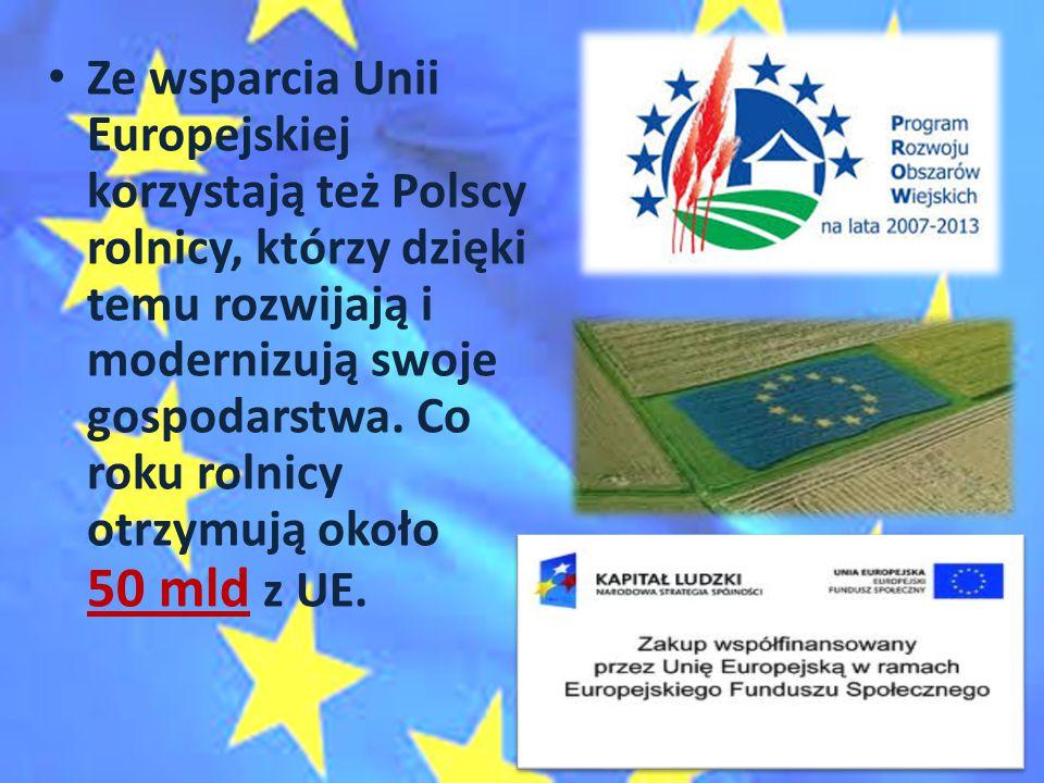 Ze wsparcia Unii Europejskiej korzystają też Polscy rolnicy, którzy dzięki temu rozwijają i modernizują swoje gospodarstwa.