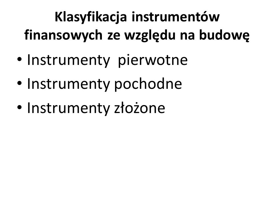Klasyfikacja instrumentów finansowych ze względu na budowę