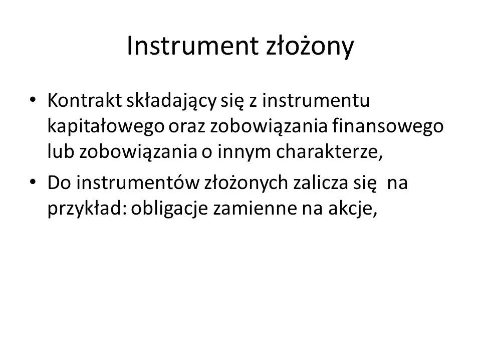 Instrument złożony Kontrakt składający się z instrumentu kapitałowego oraz zobowiązania finansowego lub zobowiązania o innym charakterze,