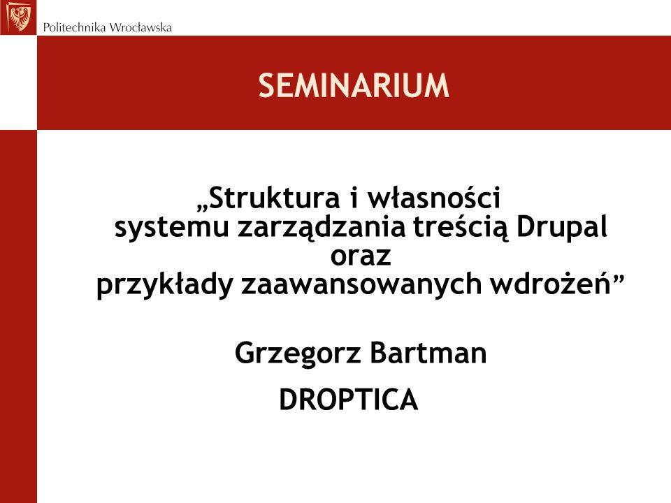 """SEMINARIUM """"Struktura i własności systemu zarządzania treścią Drupal oraz przykłady zaawansowanych wdrożeń"""