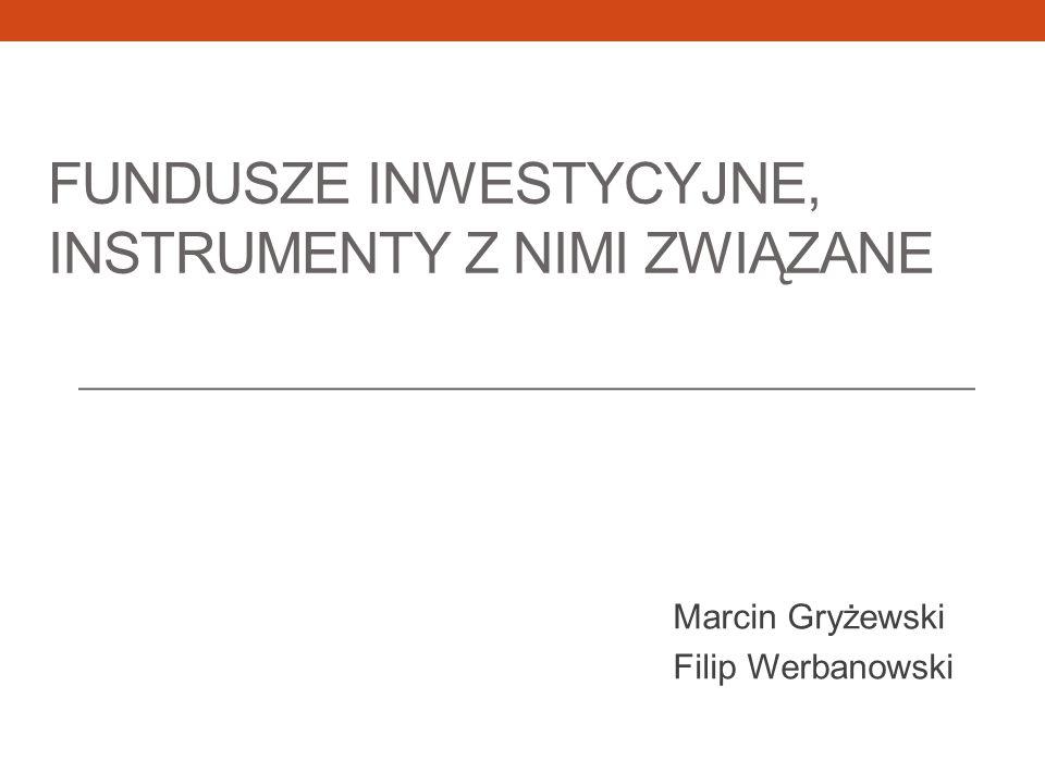Fundusze inwestycyjne, instrumenty z nimi związane