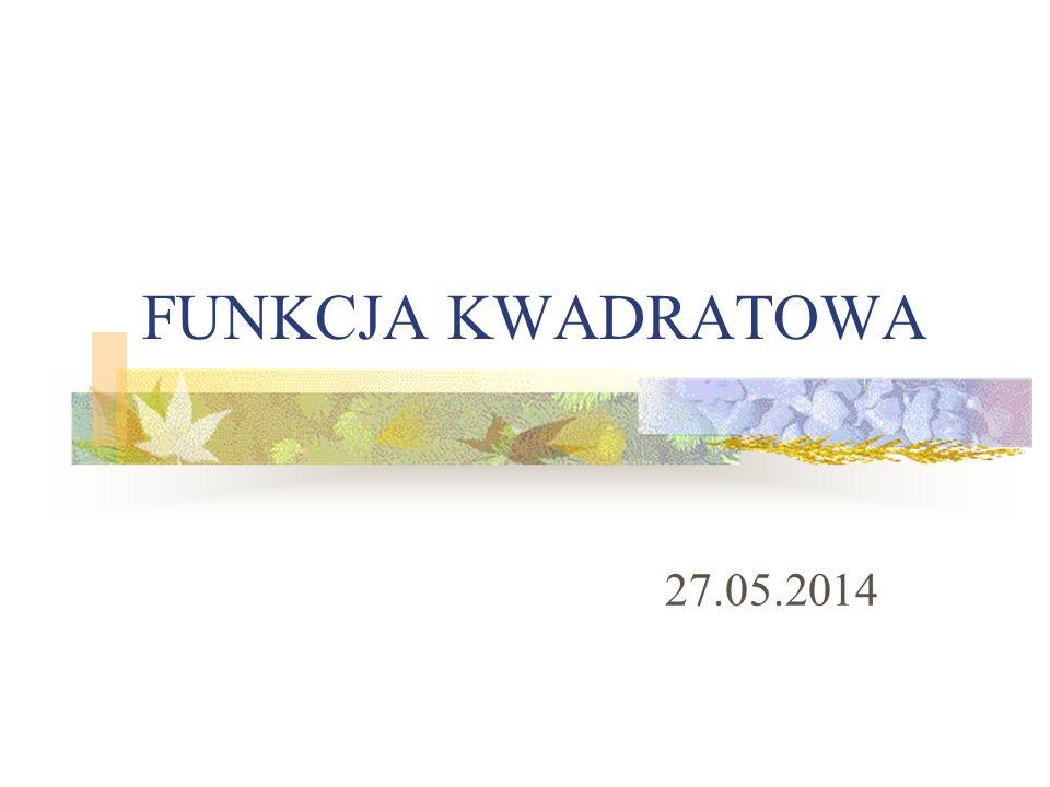 FUNKCJA KWADRATOWA 27.05.2014
