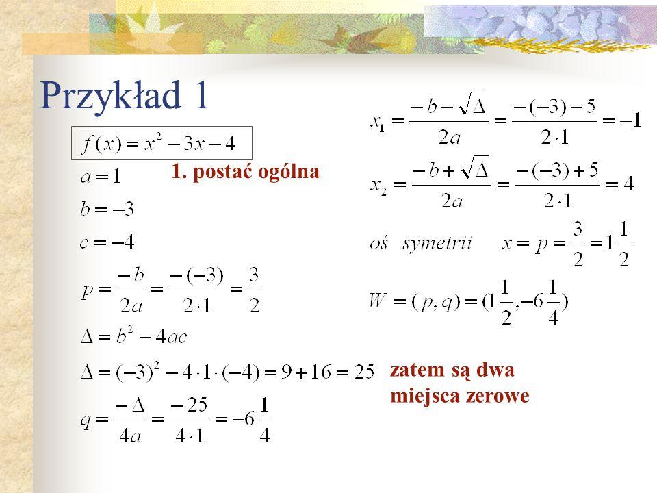 Przykład 1 1. postać ogólna zatem są dwa miejsca zerowe