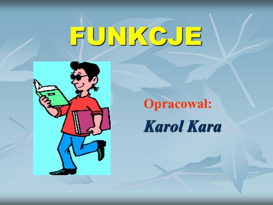 FUNKCJE Opracował: Karol Kara