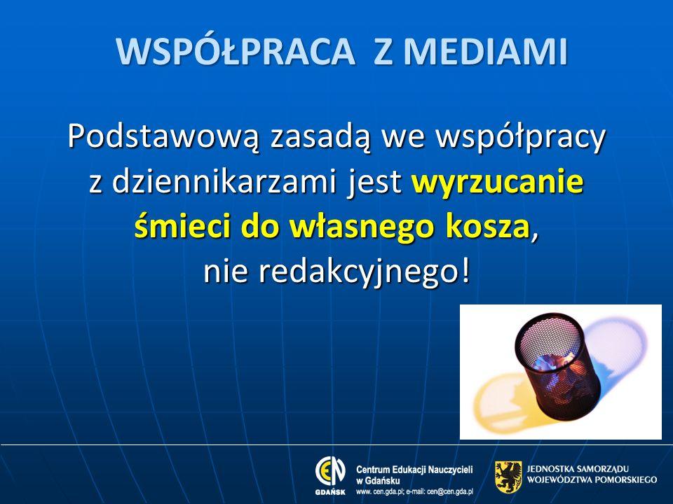 WSPÓŁPRACA Z MEDIAMI Podstawową zasadą we współpracy z dziennikarzami jest wyrzucanie śmieci do własnego kosza, nie redakcyjnego!