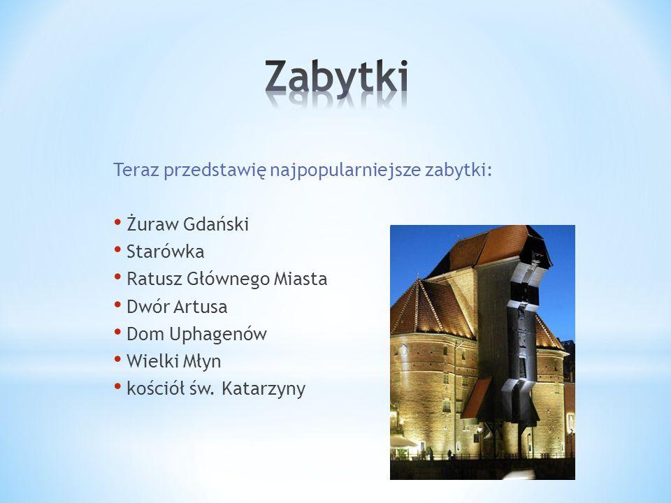 Zabytki Teraz przedstawię najpopularniejsze zabytki: Żuraw Gdański