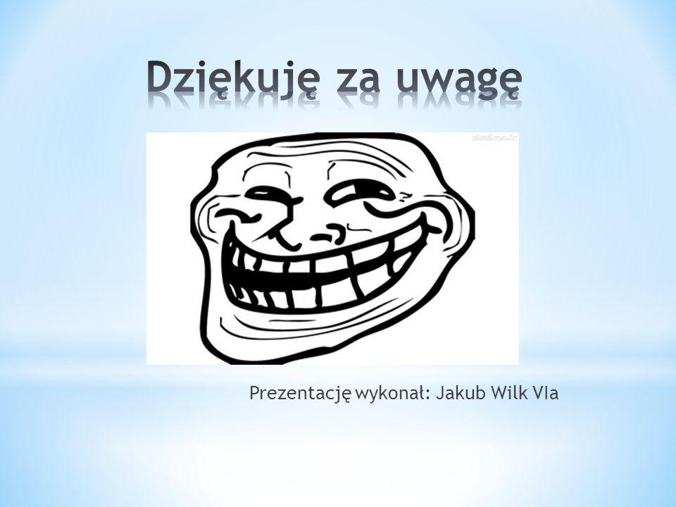 Dziękuję za uwagę Prezentację wykonał: Jakub Wilk VIa