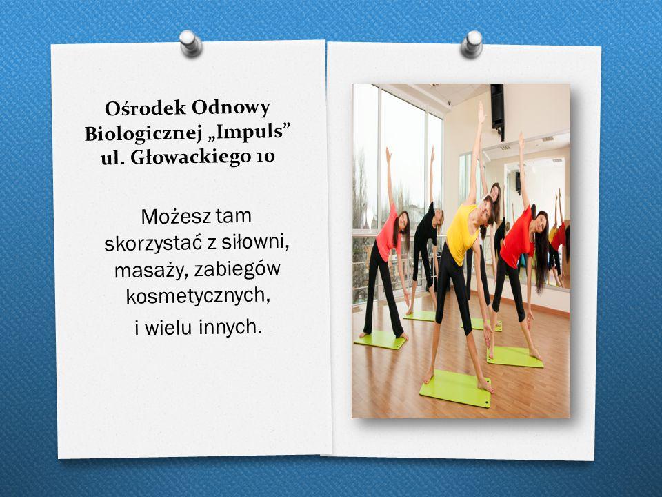 """Ośrodek Odnowy Biologicznej """"Impuls ul. Głowackiego 10"""