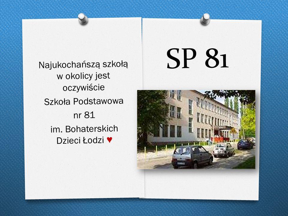 SP 81 Najukochańszą szkołą w okolicy jest oczywiście Szkoła Podstawowa