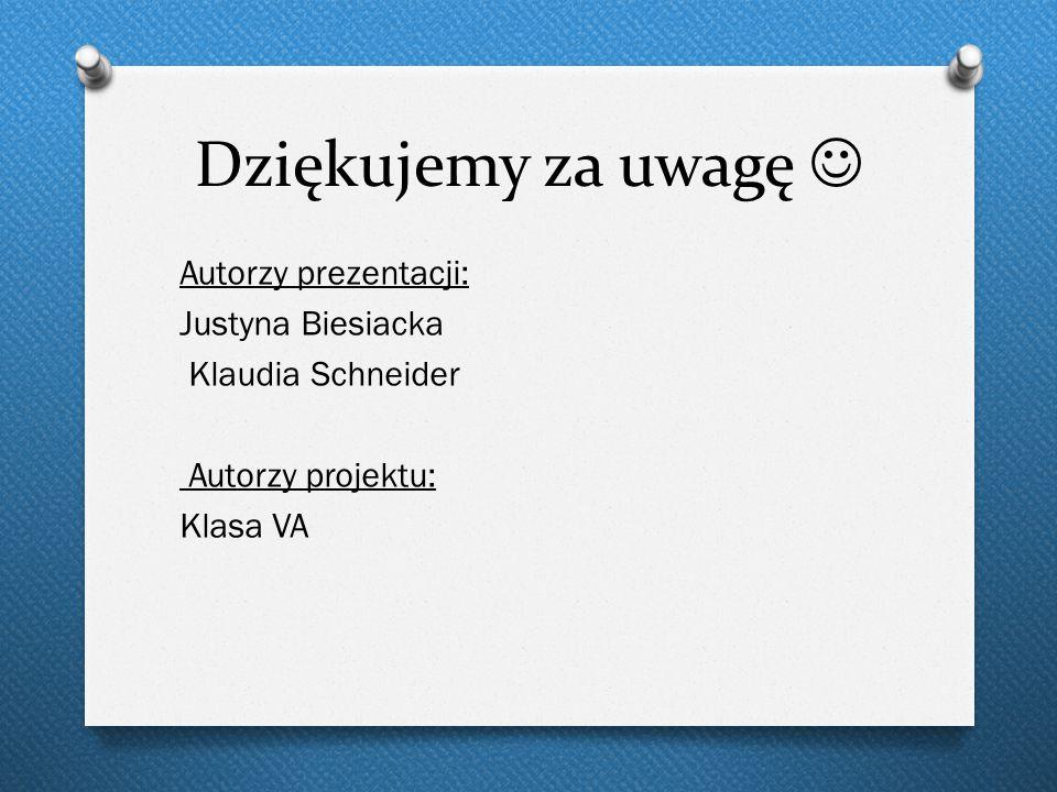 Dziękujemy za uwagę  Autorzy prezentacji: Justyna Biesiacka Klaudia Schneider Autorzy projektu: Klasa VA