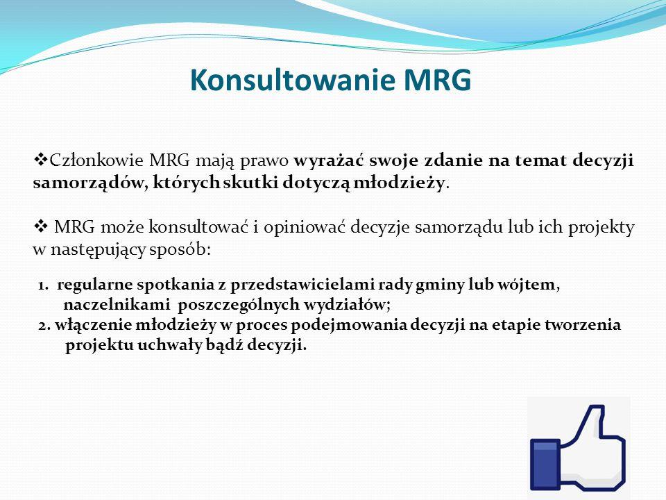Konsultowanie MRG Członkowie MRG mają prawo wyrażać swoje zdanie na temat decyzji samorządów, których skutki dotyczą młodzieży.
