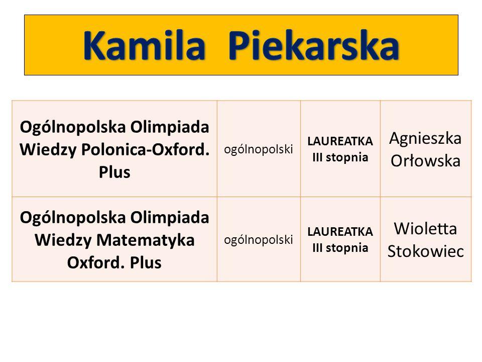 Kamila Piekarska Ogólnopolska Olimpiada Wiedzy Polonica-Oxford. Plus