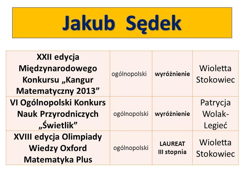 """Jakub Sędek XXII edycja Międzynarodowego Konkursu """"Kangur Matematyczny 2013 ogólnopolski. wyróżnienie."""