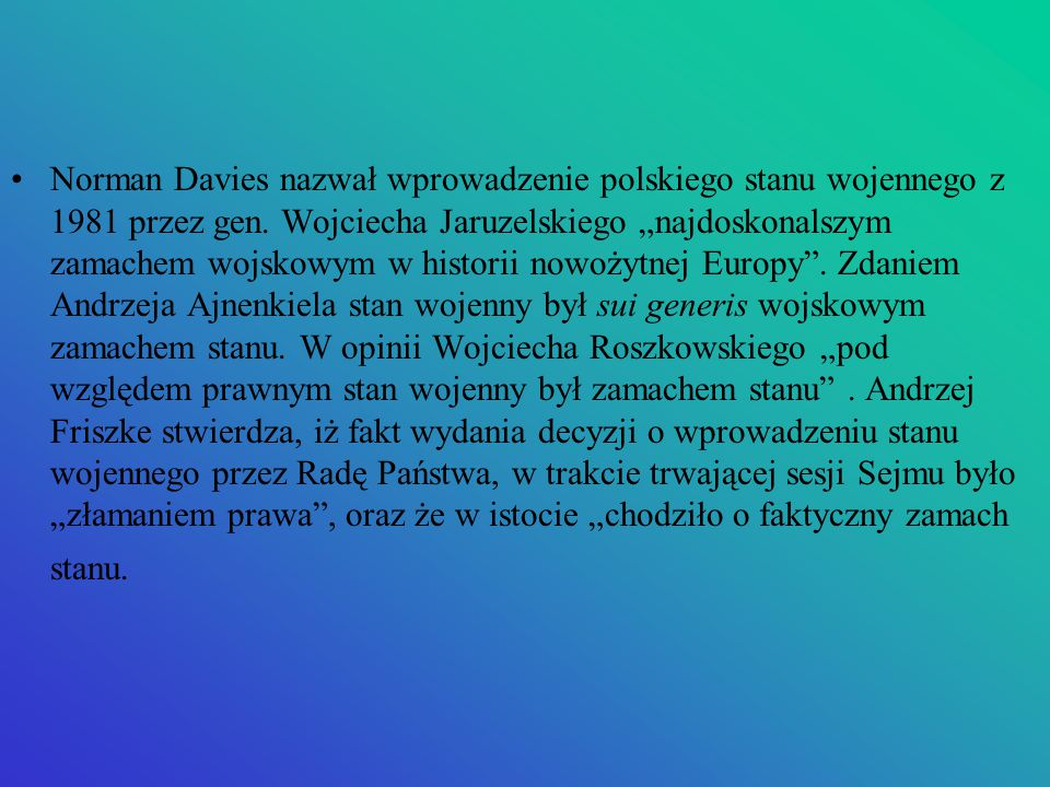 Norman Davies nazwał wprowadzenie polskiego stanu wojennego z 1981 przez gen.