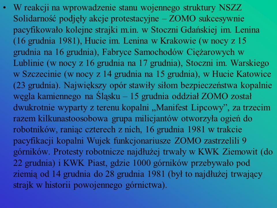 W reakcji na wprowadzenie stanu wojennego struktury NSZZ Solidarność podjęły akcje protestacyjne – ZOMO sukcesywnie pacyfikowało kolejne strajki m.in.
