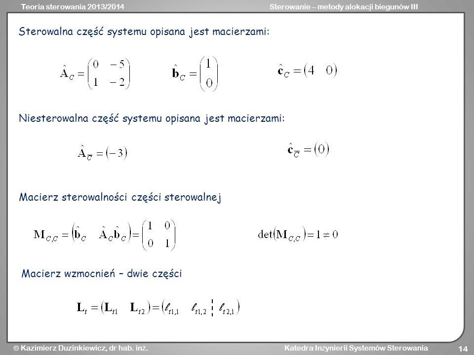 Sterowalna część systemu opisana jest macierzami: