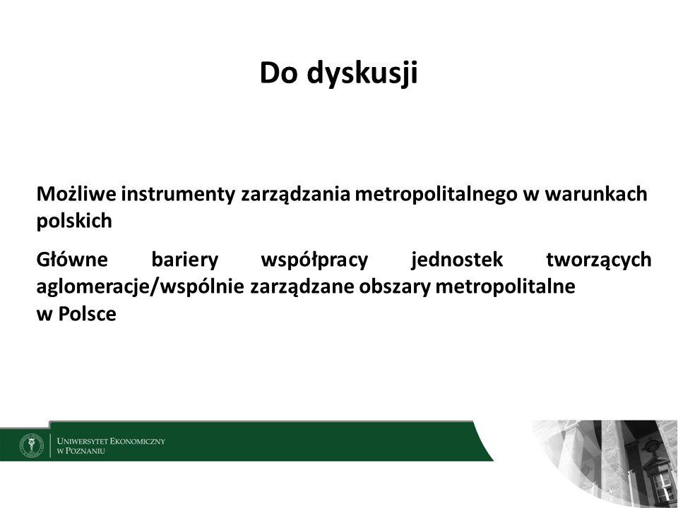 Do dyskusji Możliwe instrumenty zarządzania metropolitalnego w warunkach polskich.
