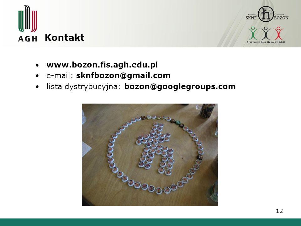 Kontakt www.bozon.fis.agh.edu.pl e-mail: sknfbozon@gmail.com
