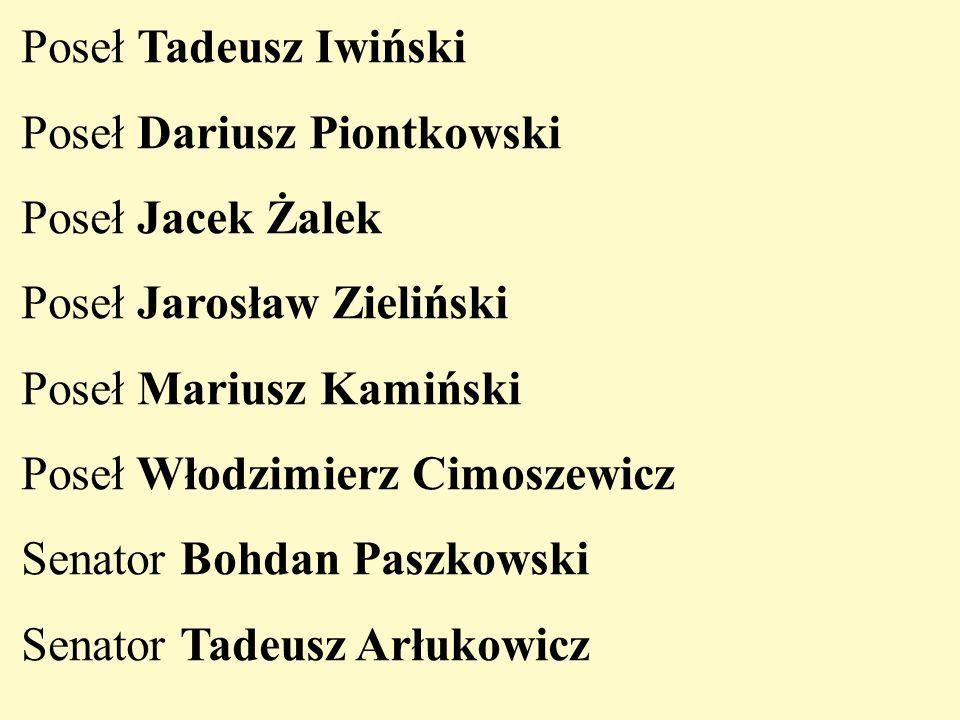 Poseł Tadeusz Iwiński Poseł Dariusz Piontkowski Poseł Jacek Żalek Poseł Jarosław Zieliński Poseł Mariusz Kamiński Poseł Włodzimierz Cimoszewicz Senator Bohdan Paszkowski Senator Tadeusz Arłukowicz