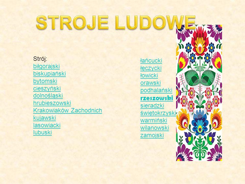 STROJE LUDOWE Strój: biłgorajski biskupiański bytomski cieszyński dolnośląski hrubieszowski Krakowiaków Zachodnich kujawski lasowiacki lubuski.