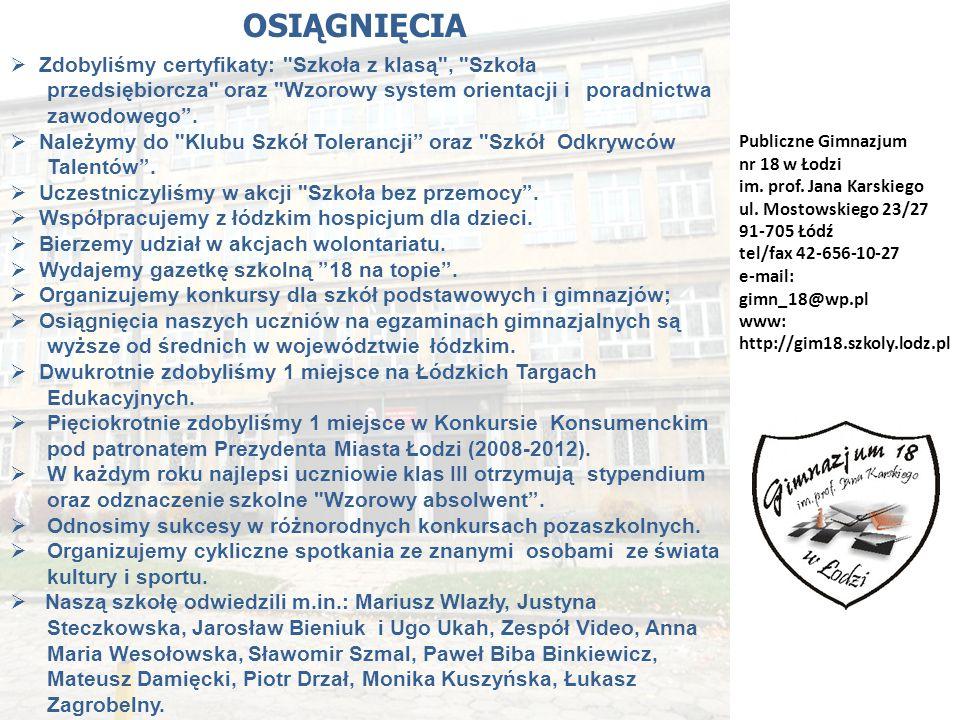 OSIĄGNIĘCIA Zdobyliśmy certyfikaty: Szkoła z klasą , Szkoła przedsiębiorcza oraz Wzorowy system orientacji i poradnictwa zawodowego .