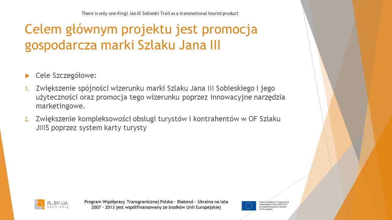 Celem głównym projektu jest promocja gospodarcza marki Szlaku Jana III