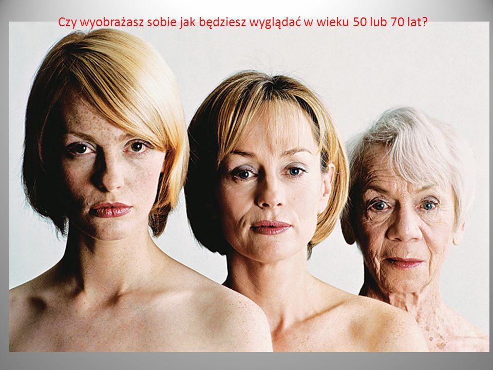 Czy wyobrażasz sobie jak będziesz wyglądać w wieku 50 lub 70 lat