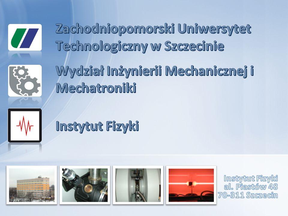 Instytut Fizyki al. Piastów 48 70-311 Szczecin