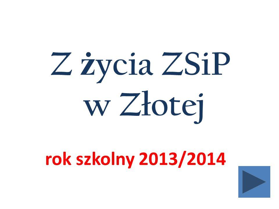 Z życia ZSiP w Złotej rok szkolny 2013/2014