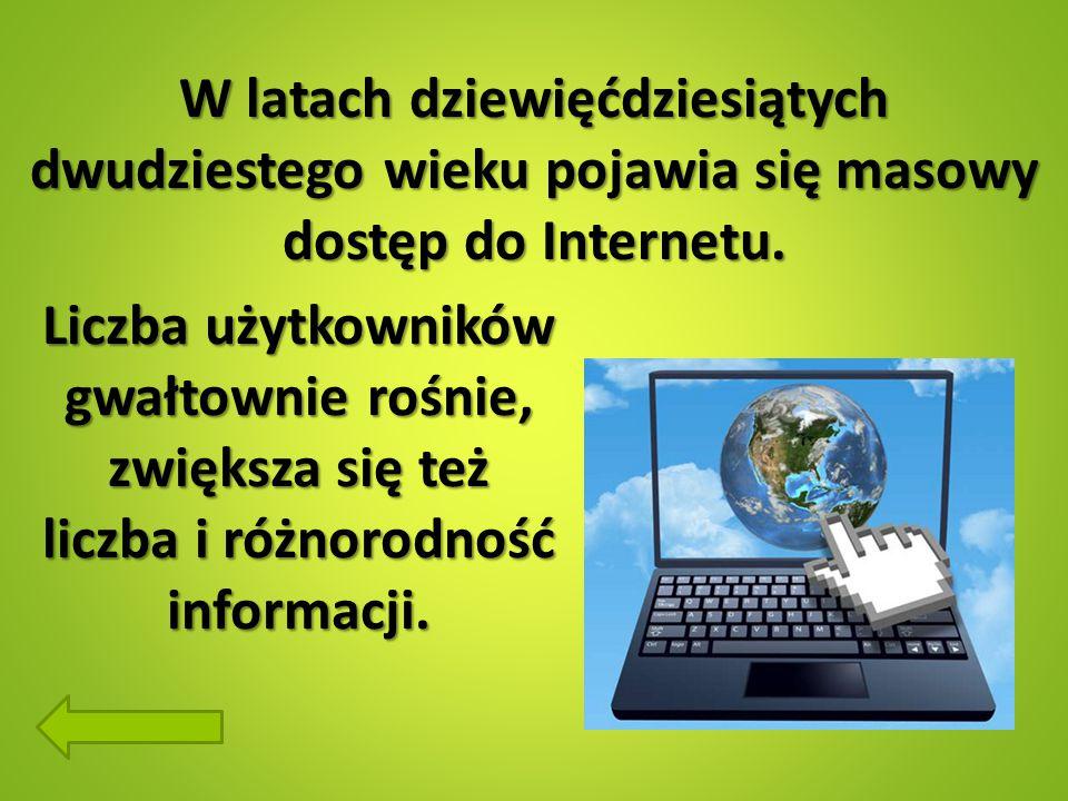 W latach dziewięćdziesiątych dwudziestego wieku pojawia się masowy dostęp do Internetu.