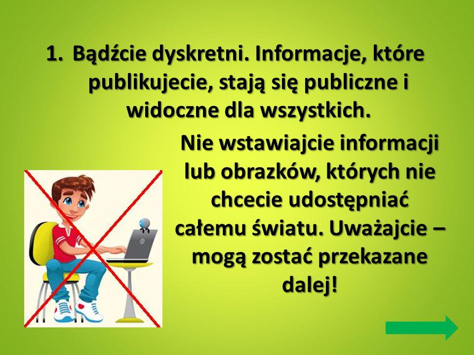 Bądźcie dyskretni. Informacje, które publikujecie, stają się publiczne i widoczne dla wszystkich.