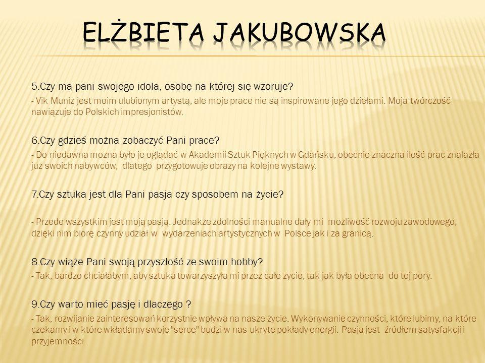 Elżbieta Jakubowska 5.Czy ma pani swojego idola, osobę na której się wzoruje